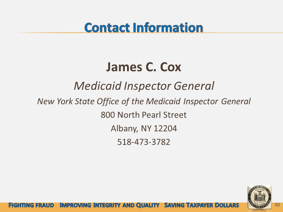 James C. Cox Medicaid Inspector General New York State Office of the Medicaid Inspector General 800 North Pearl Street Albany, NY 12204 518-473-3782 5