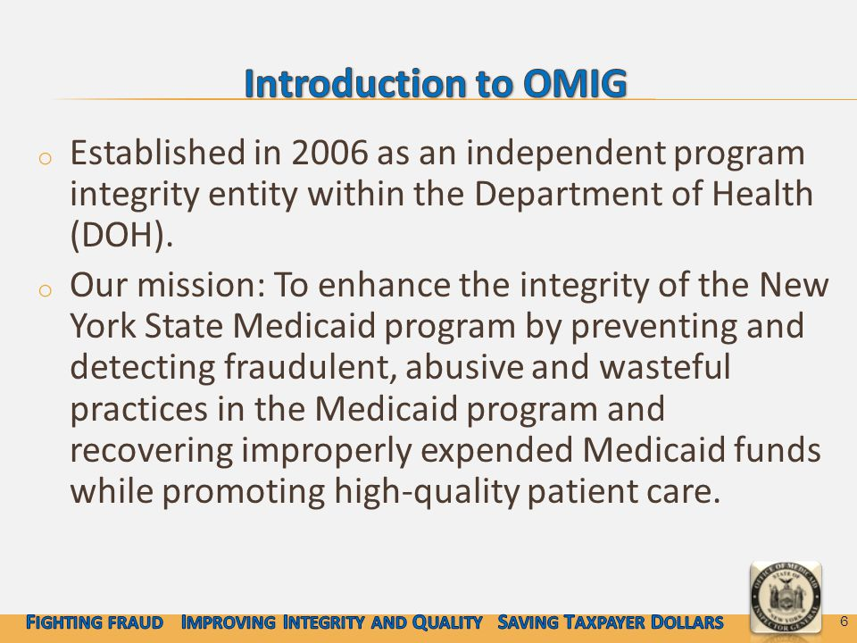 o Established in 2006 as an independent program integrity entity within the Department of Health (DOH).