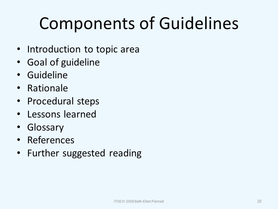Format of Guidelines Drill-down approach – Increasing level of detail Links available to – Glossary – References – Other modules – External information 21 ITSEW 2009 Beth-Ellen Pennell