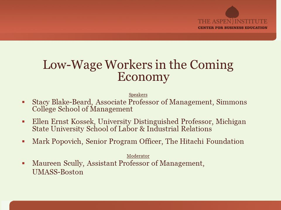 Low-Wage Workers in the Coming Economy Speakers  Stacy Blake-Beard, Associate Professor of Management, Simmons College School of Management  Ellen E