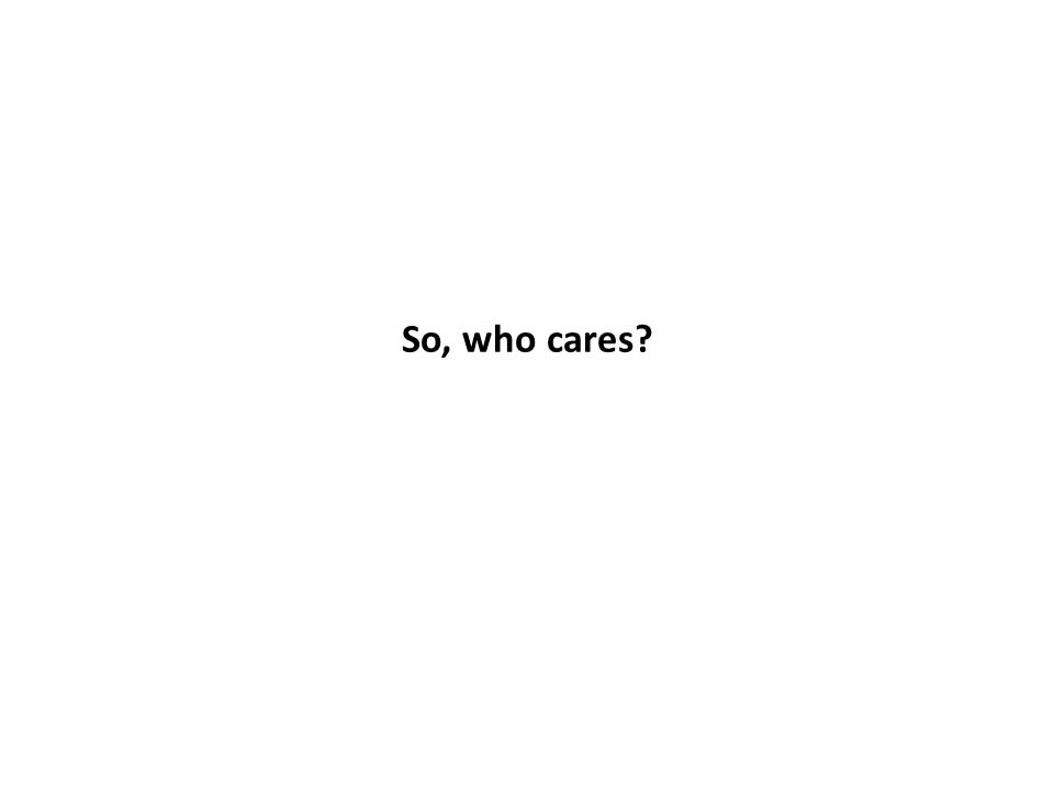 So, who cares
