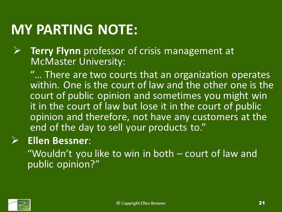 MY PARTING NOTE:  Terry Flynn professor of crisis management at McMaster University: … There are two courts that an organization operates within.