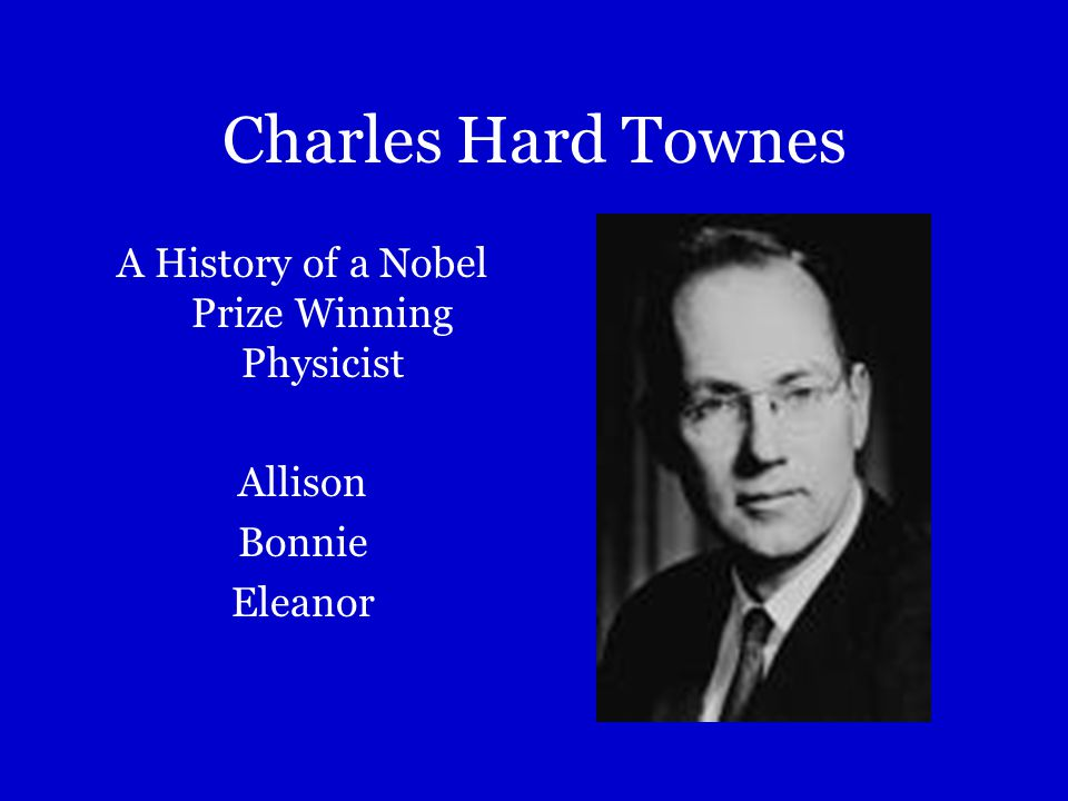Charles Hard Townes A History of a Nobel Prize Winning Physicist Allison Bonnie Eleanor