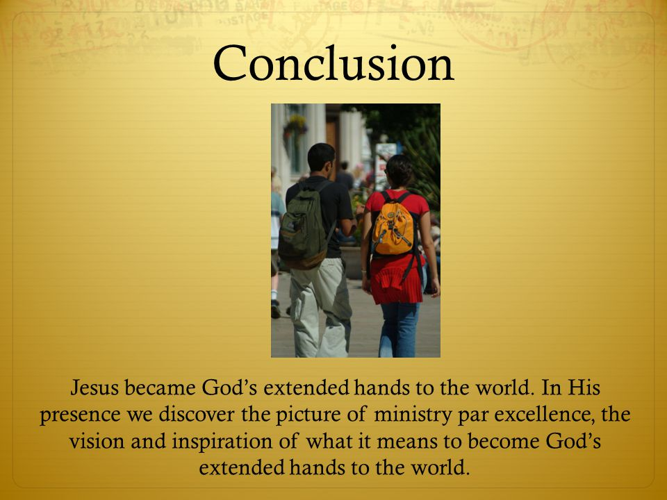 Conclusion Jesus became God's extended hands to the world.