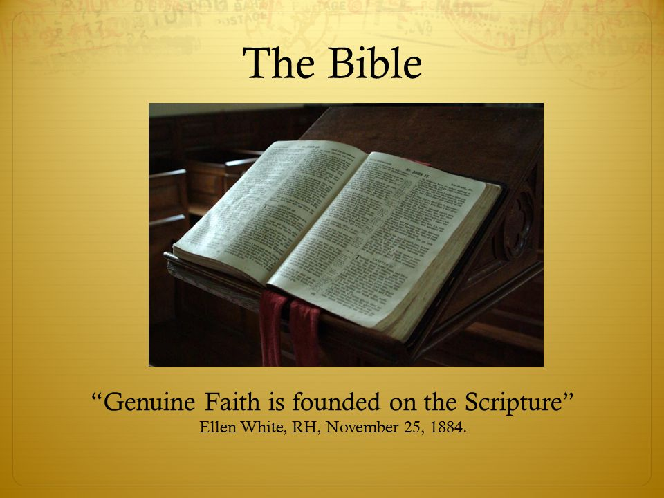 The Bible Genuine Faith is founded on the Scripture Ellen White, RH, November 25, 1884.