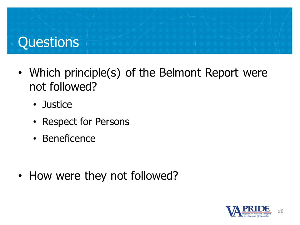 28 Questions Which principle(s) of the Belmont Report were not followed.
