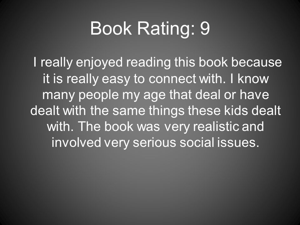 Book Rating: 9 I really enjoyed reading this book because it is really easy to connect with.