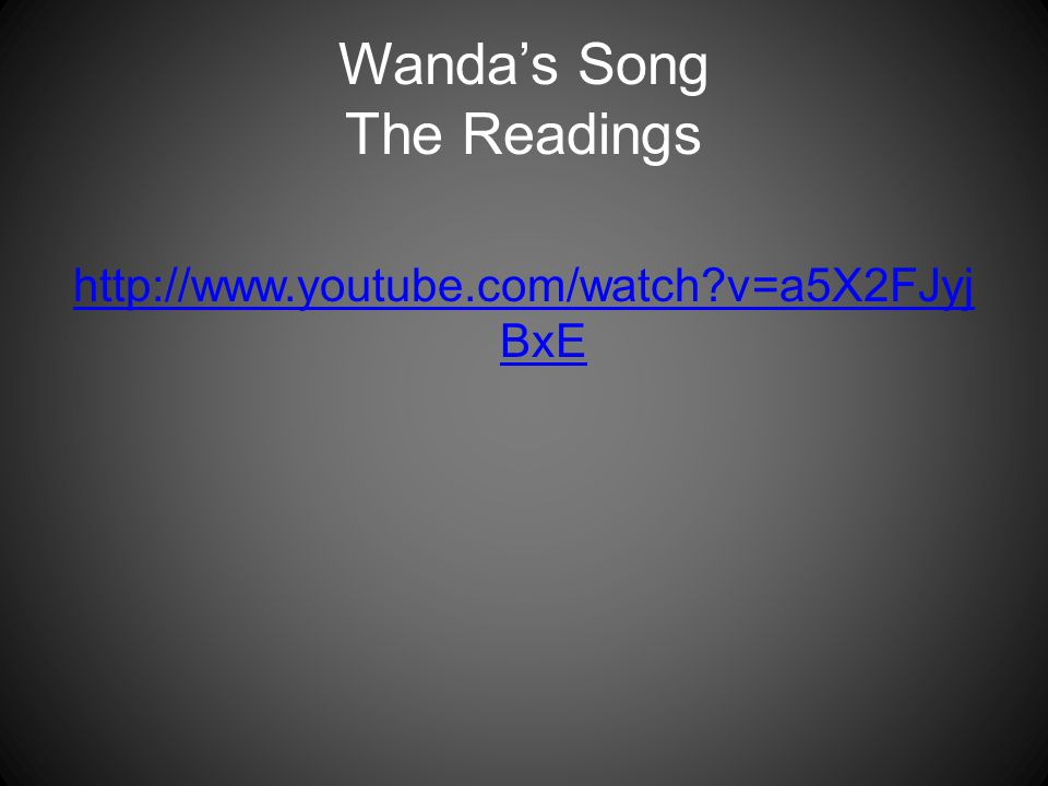 Wanda's Song The Readings http://www.youtube.com/watch v=a5X2FJyj BxE
