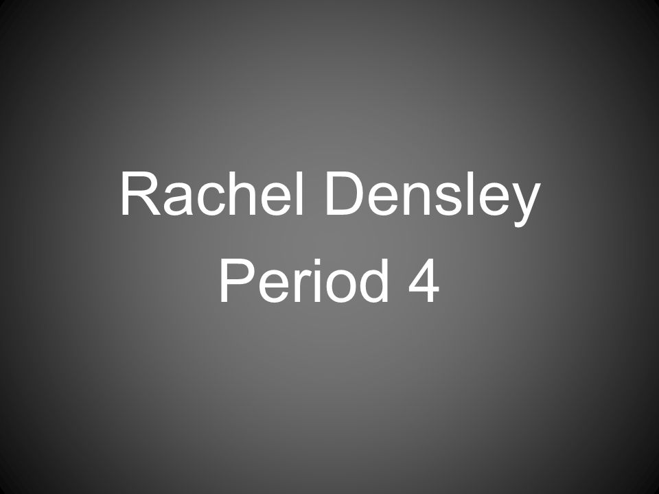 Rachel Densley Period 4