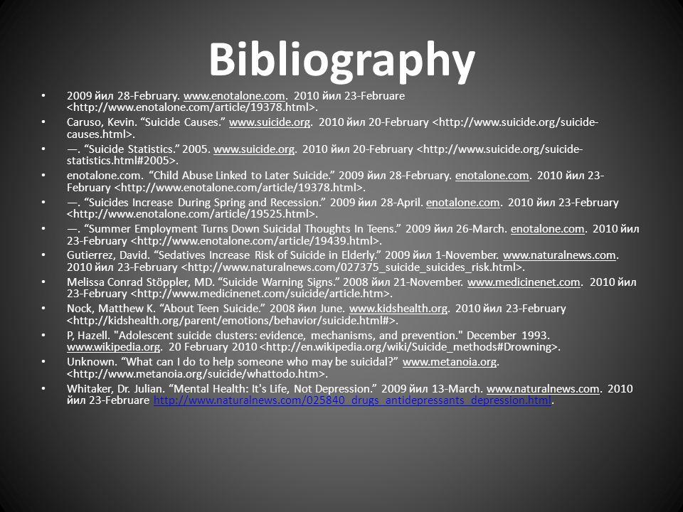 """Bibliography 2009 йил 28-February. www.enotalone.com. 2010 йил 23-Februare. Caruso, Kevin. """"Suicide Causes."""" www.suicide.org. 2010 йил 20-February. —."""