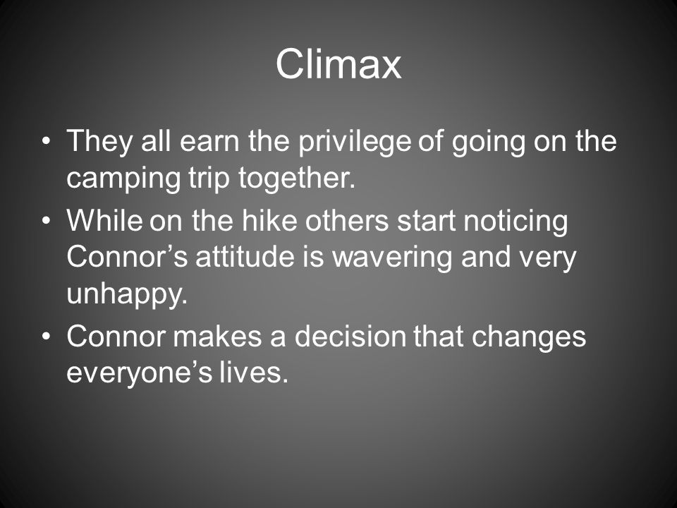 Climax They all earn the privilege of going on the camping trip together.
