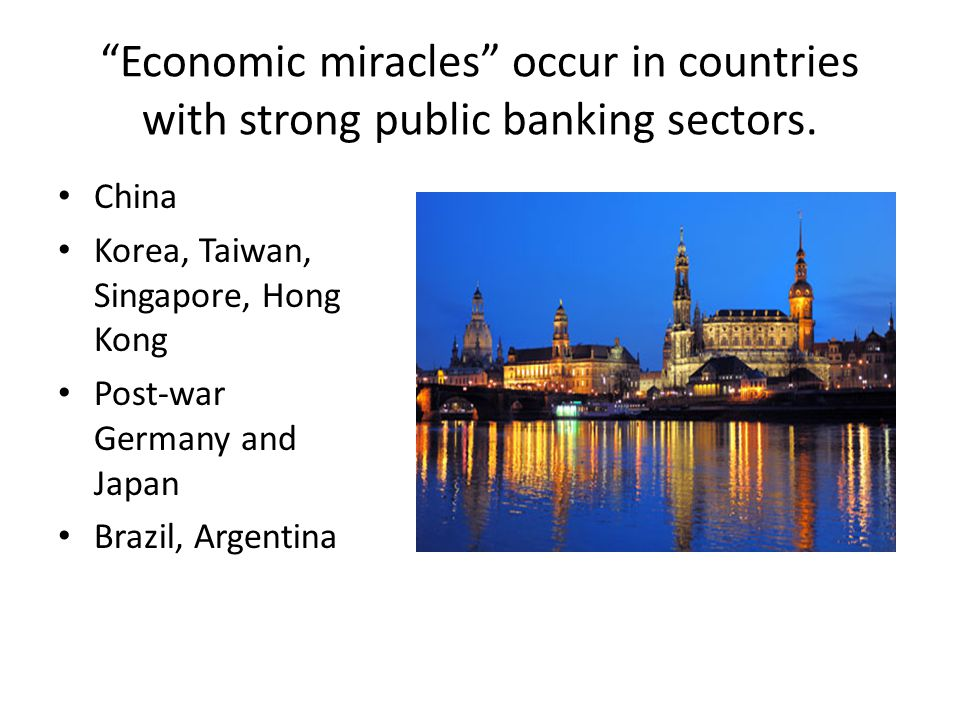 Economic miracles occur in countries with strong public banking sectors.