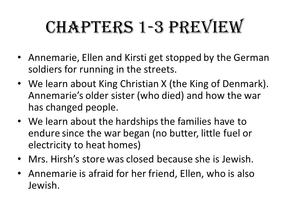 Chapters 1-3 Preview Annemarie, Ellen and Kirsti get stopped by the German soldiers for running in the streets.