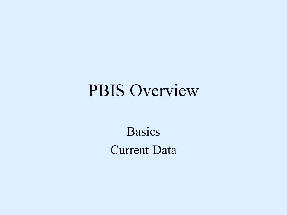 PBIS Overview Basics Current Data