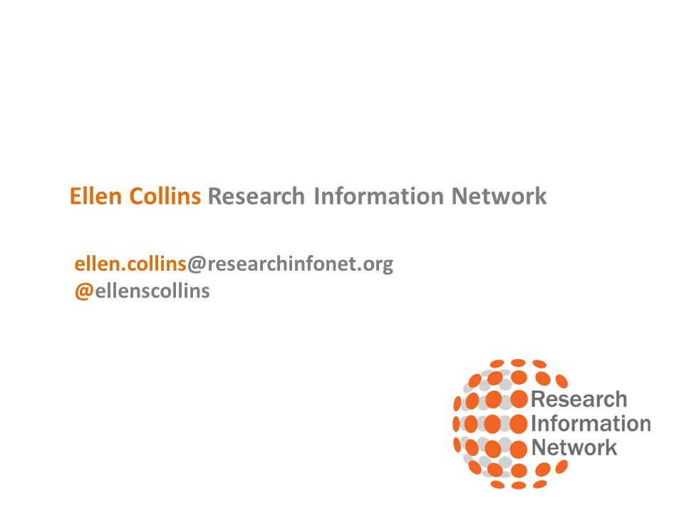 Ellen Collins Research Information Network ellen.collins@researchinfonet.org @ellenscollins