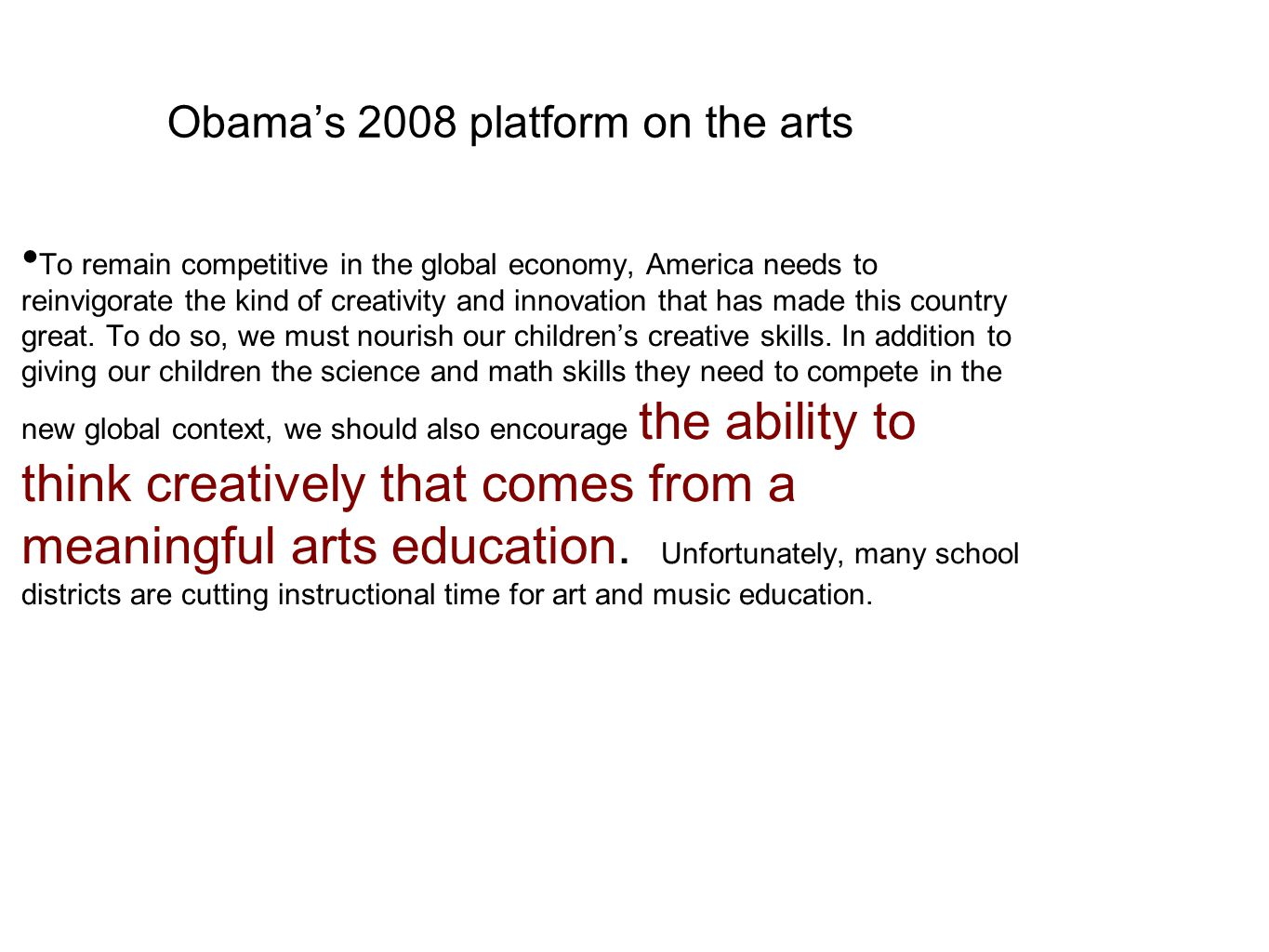 Obama's 2008 platform on the arts To remain competitive in the global economy, America needs to reinvigorate the kind of creativity and innovation that has made this country great.