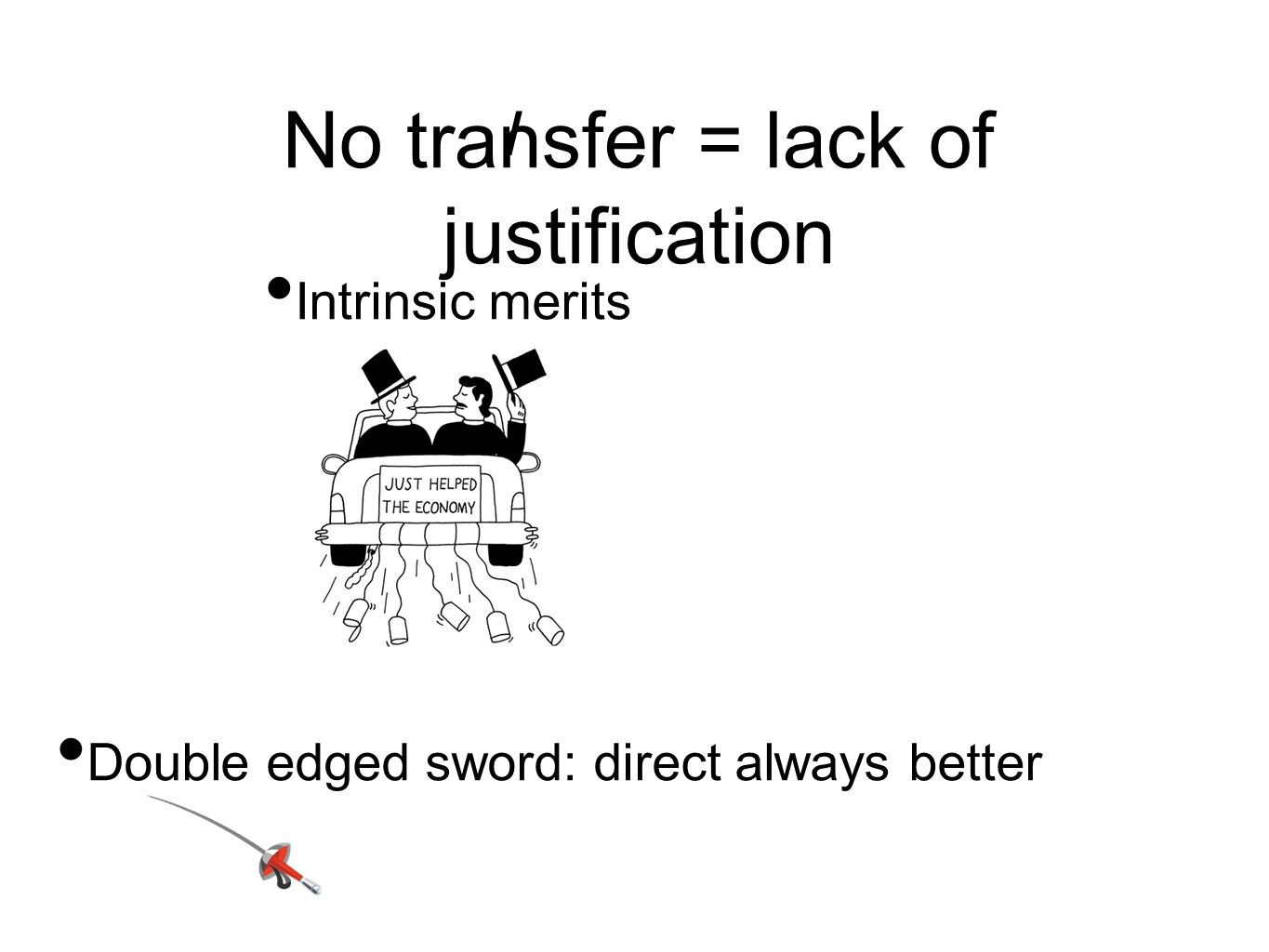 No transfer = lack of justification Intrinsic merits Double edged sword: direct always better /