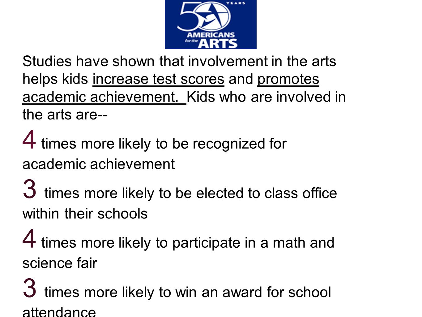 Studies have shown that involvement in the arts helps kids increase test scores and promotes academic achievement.