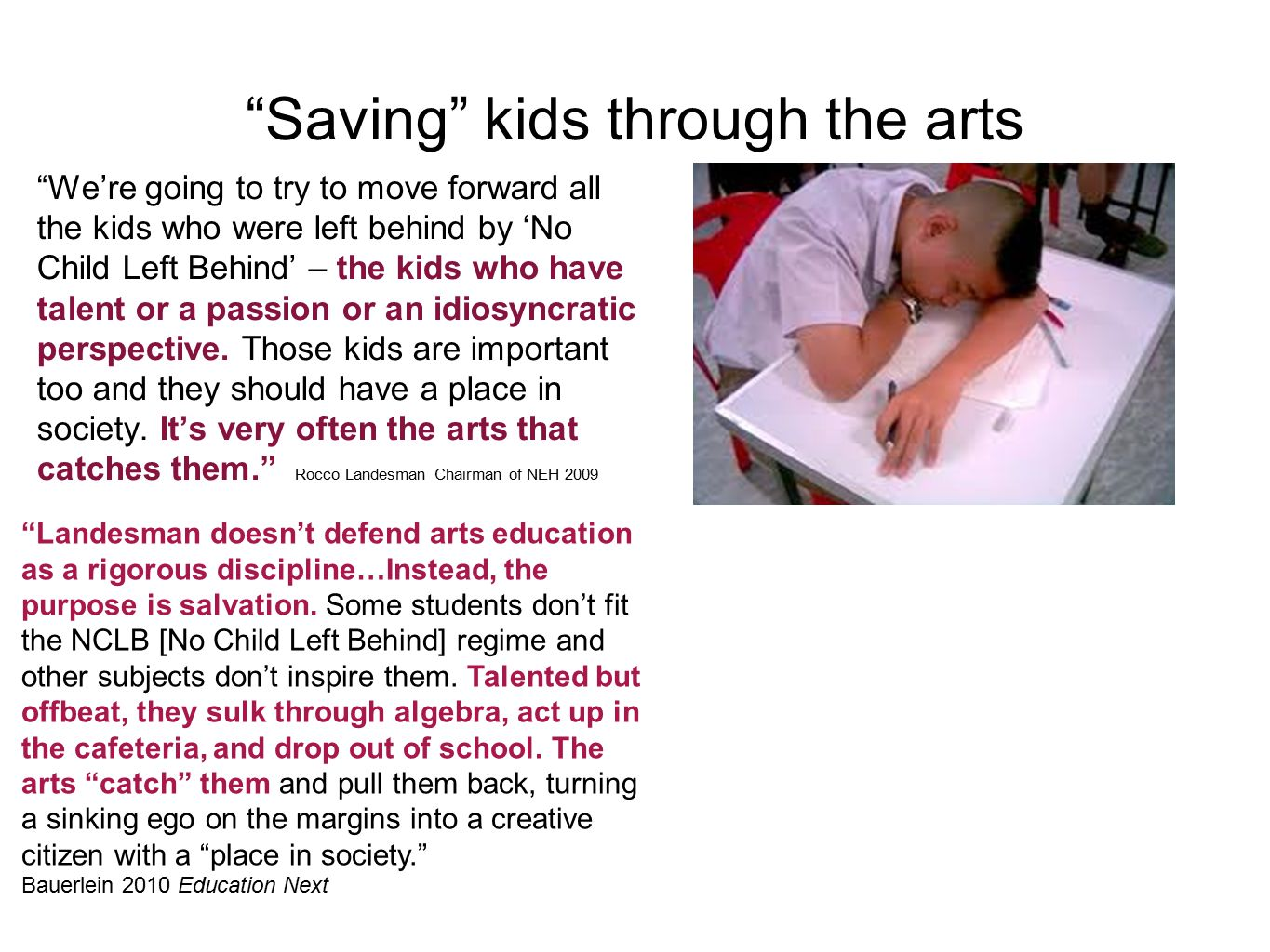 Saving kids through the arts We're going to try to move forward all the kids who were left behind by 'No Child Left Behind' – the kids who have talent or a passion or an idiosyncratic perspective.