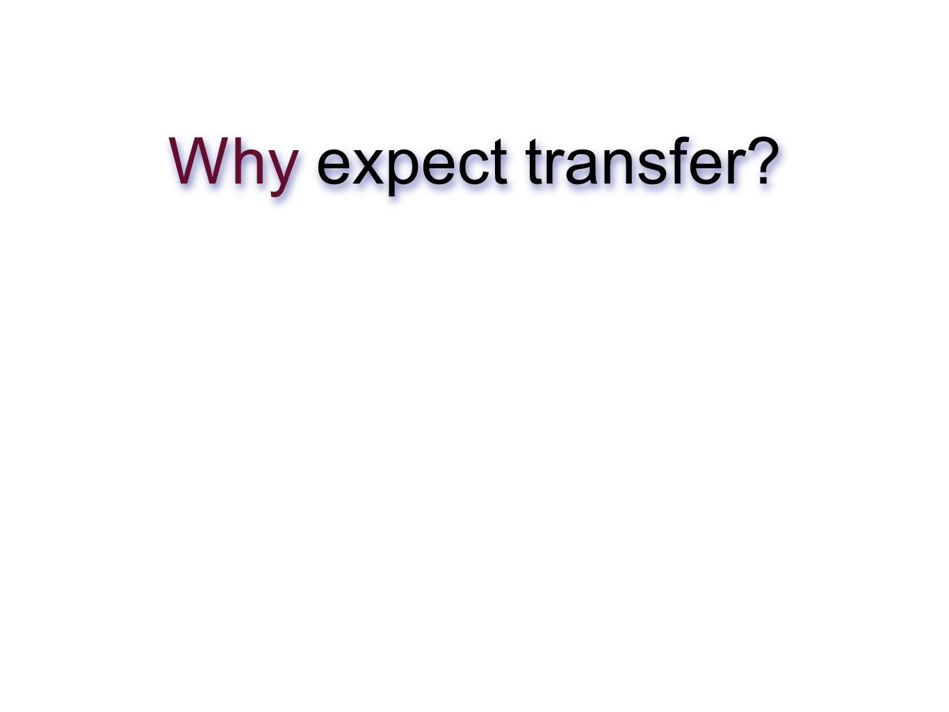 Why expect transfer
