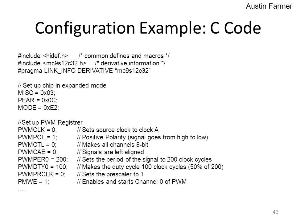 "Configuration Example: C Code #include /* common defines and macros */ #include /* derivative information */ #pragma LINK_INFO DERIVATIVE ""mc9s12c32"""