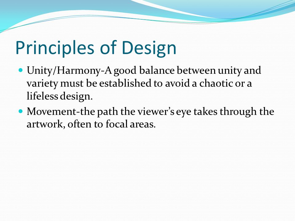 Principles of Design Unity/Harmony-A good balance between unity and variety must be established to avoid a chaotic or a lifeless design.