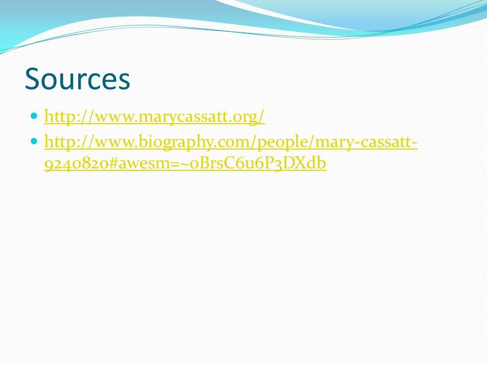 Sources http://www.marycassatt.org/ http://www.biography.com/people/mary-cassatt- 9240820#awesm=~oBrsC6u6P3DXdb http://www.biography.com/people/mary-c