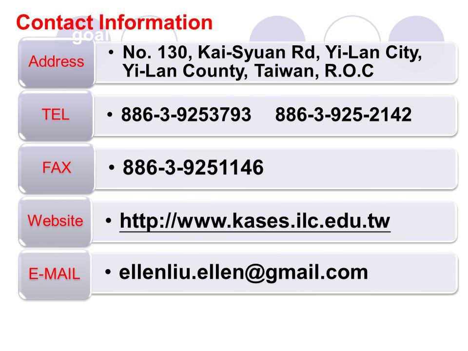 No. 130, Kai-Syuan Rd, Yi-Lan City, Yi-Lan County, Taiwan, R.O.C Address 886-3-9253793 886-3-925-2142 TEL 886-3-9251146 FAX http://www.kases.ilc.edu.t