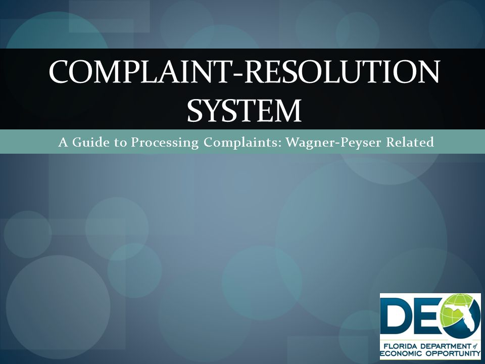 A Guide to Processing Complaints: Wagner-Peyser Related COMPLAINT-RESOLUTION SYSTEM