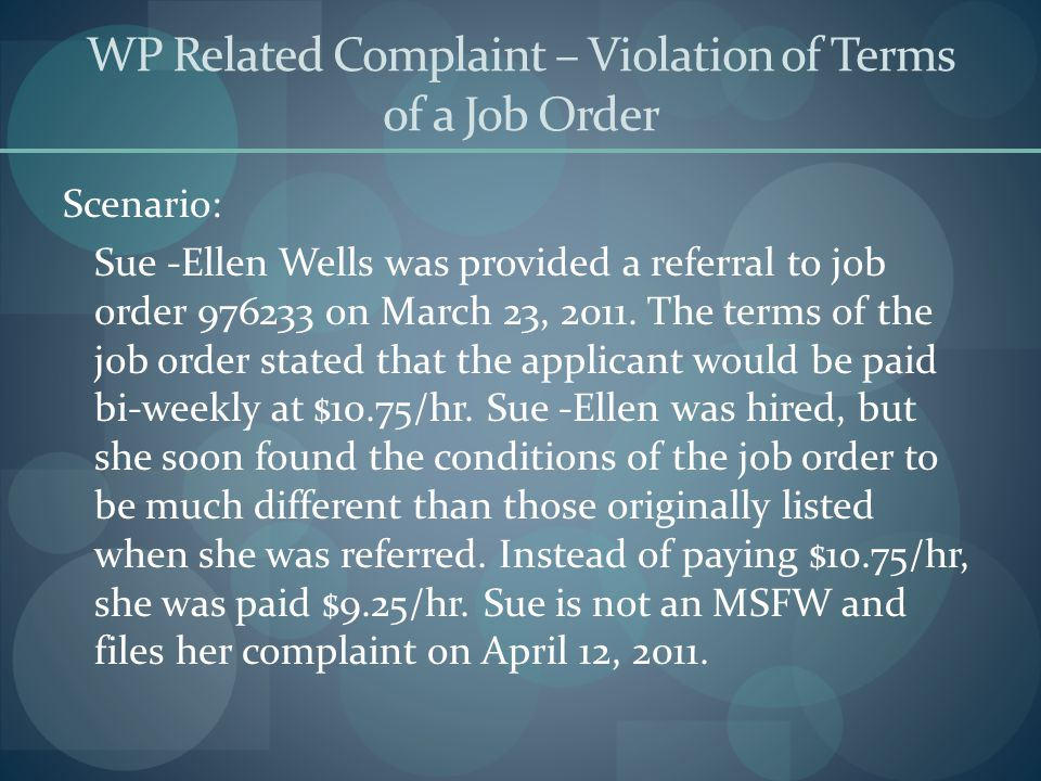 WP Related Complaint – Violation of Terms of a Job Order Scenario: Sue -Ellen Wells was provided a referral to job order 976233 on March 23, 2011. The