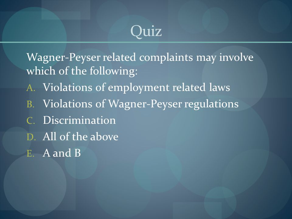 Quiz Wagner-Peyser related complaints may involve which of the following: A. Violations of employment related laws B. Violations of Wagner-Peyser regu