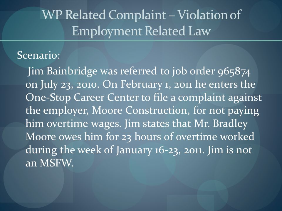 WP Related Complaint – Violation of Employment Related Law Scenario: Jim Bainbridge was referred to job order 965874 on July 23, 2010. On February 1,