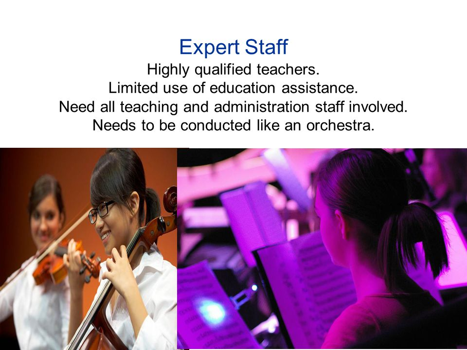 Expert Staff Highly qualified teachers. Limited use of education assistance.