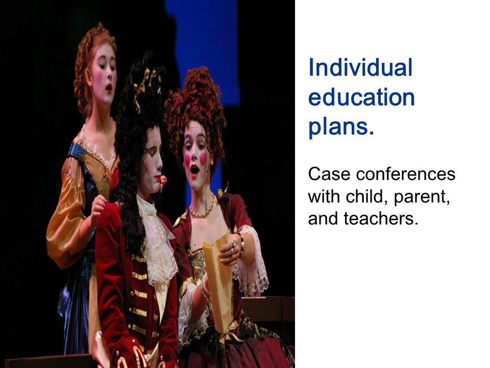 Individual education plans. Case conferences with child, parent, and teachers.