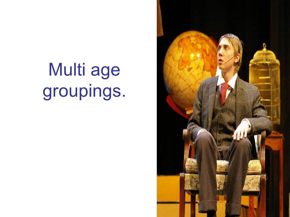 Multi age groupings.