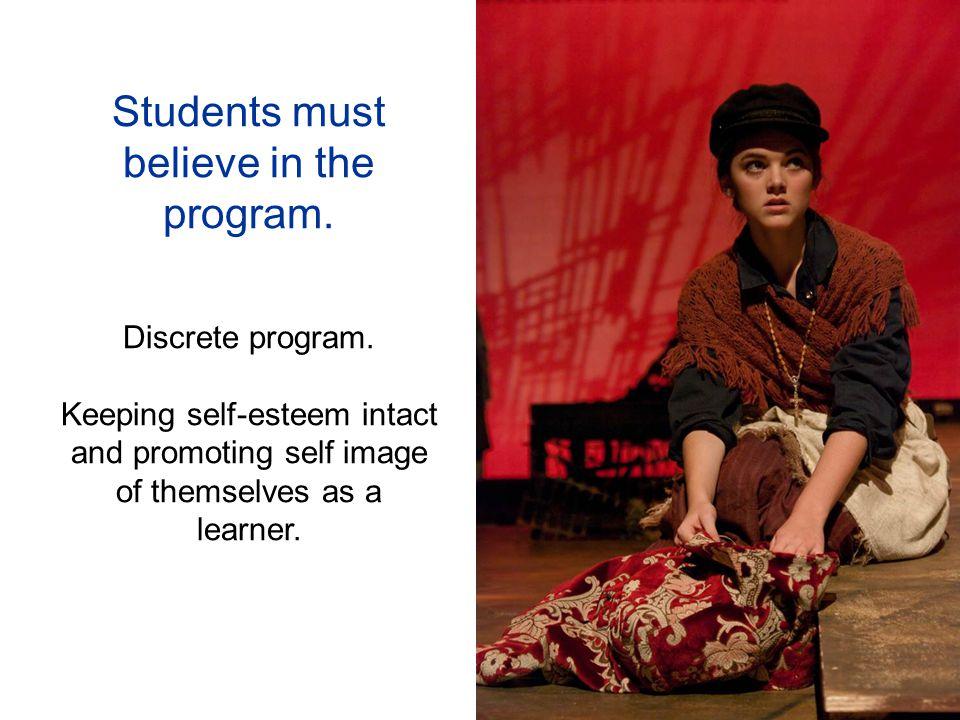 Students must believe in the program. Discrete program.