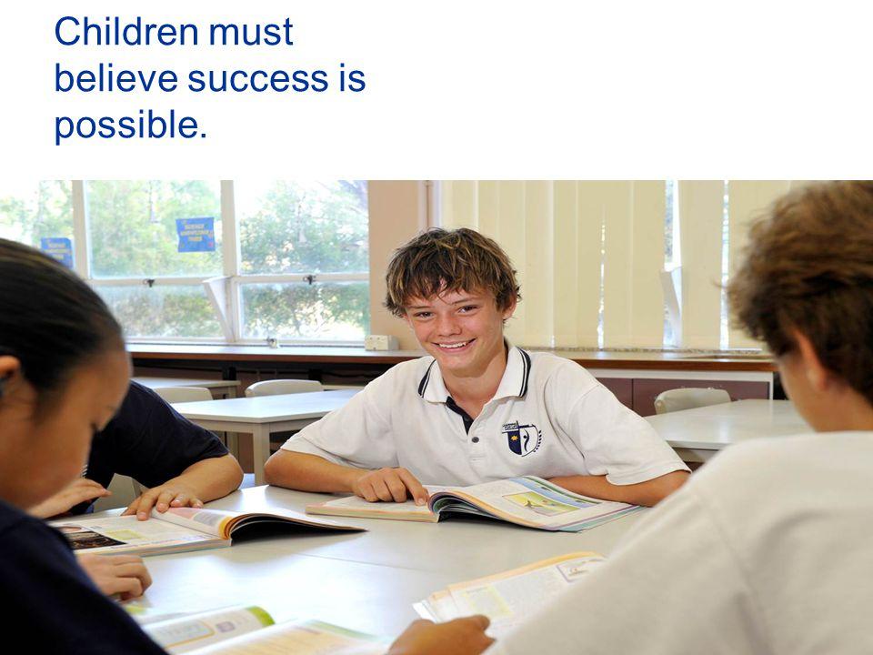 Children must believe success is possible.