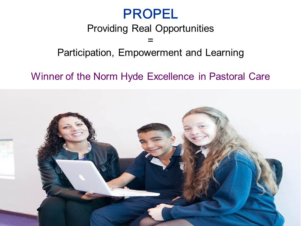 PROPEL Providing Real Opportunities = Participation, Empowerment and Learning Winner of the Norm Hyde Excellence in Pastoral Care