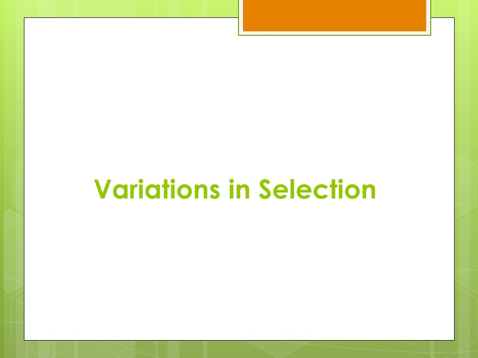 Variations in Selection