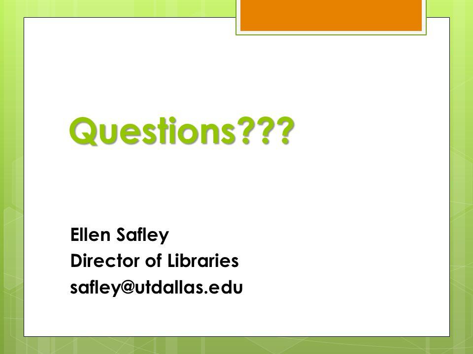 Questions Ellen Safley Director of Libraries safley@utdallas.edu
