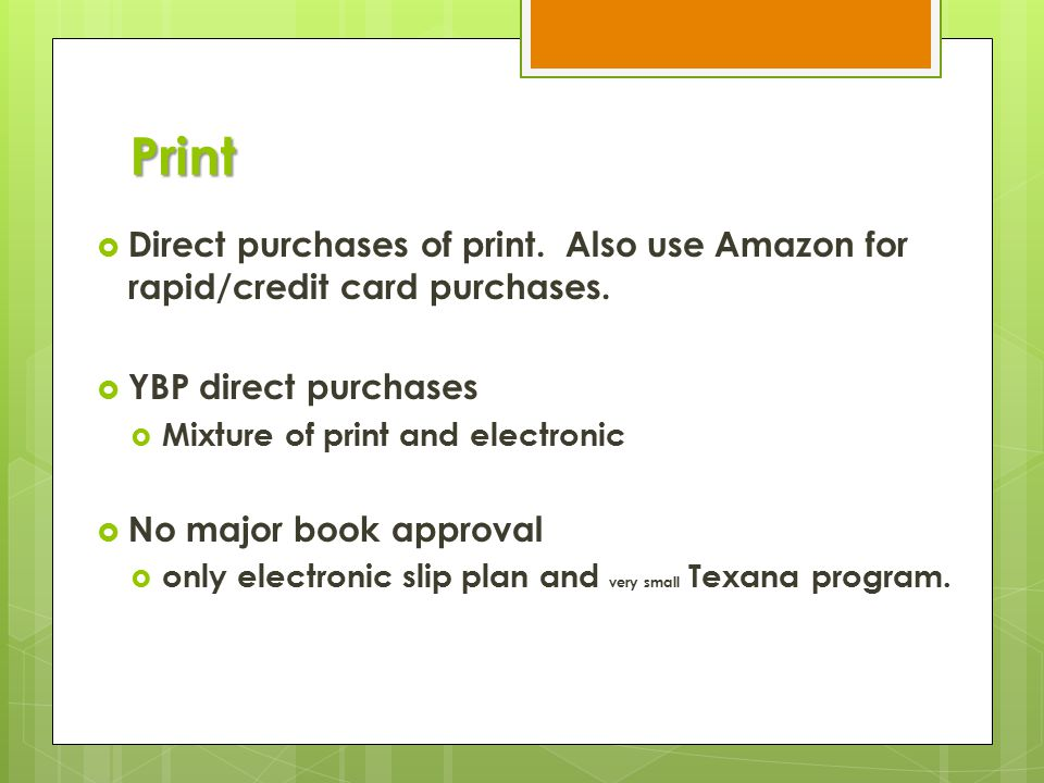 Print  Direct purchases of print. Also use Amazon for rapid/credit card purchases.