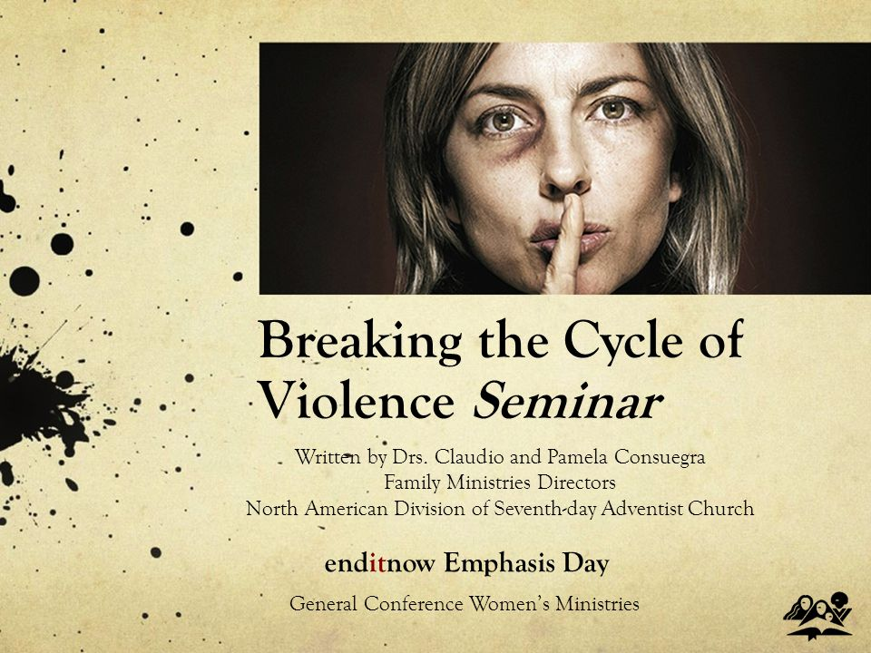 Breaking the Cycle of Violence Seminar enditnow Emphasis Day Written by Drs.