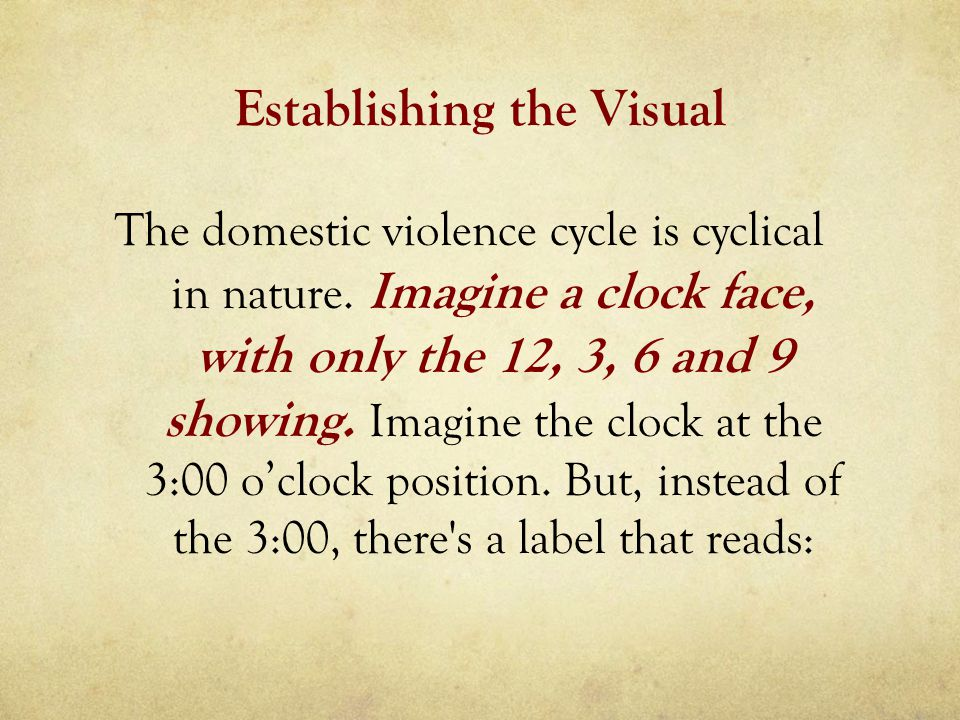 Establishing the Visual The domestic violence cycle is cyclical in nature.