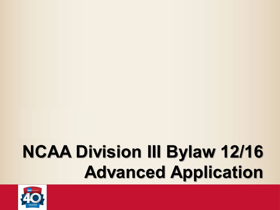 NCAA Division III Bylaw 12/16 Advanced Application