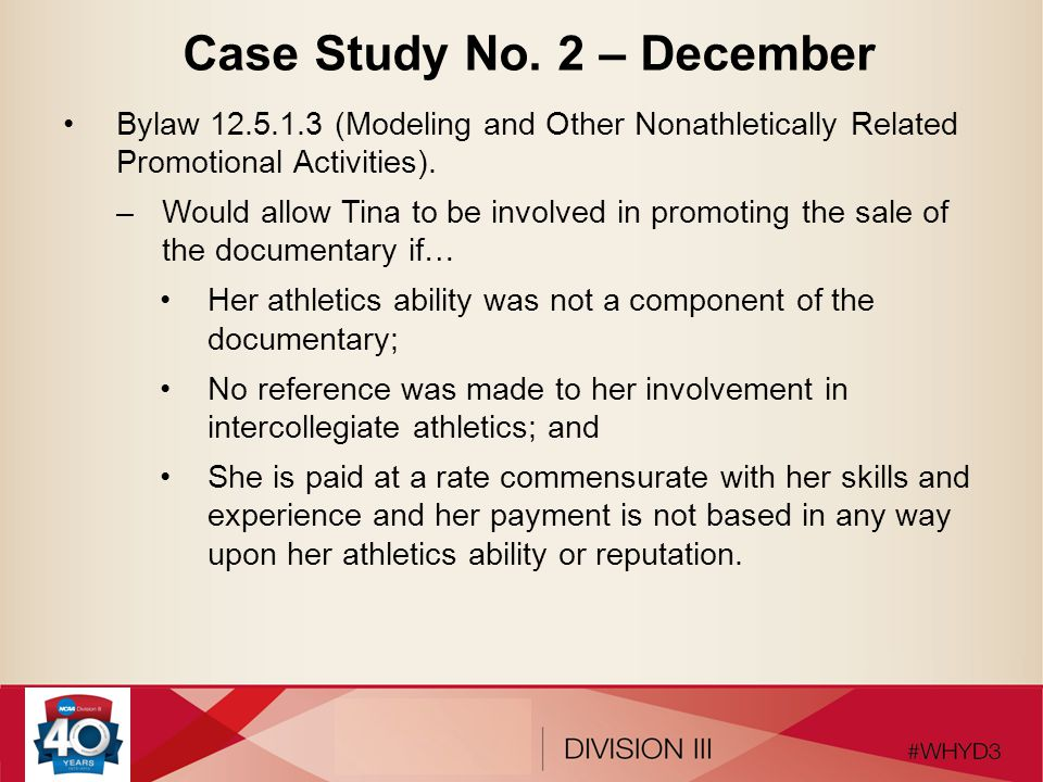Case Study No. 2 – December Bylaw 12.5.1.3 (Modeling and Other Nonathletically Related Promotional Activities). –Would allow Tina to be involved in pr
