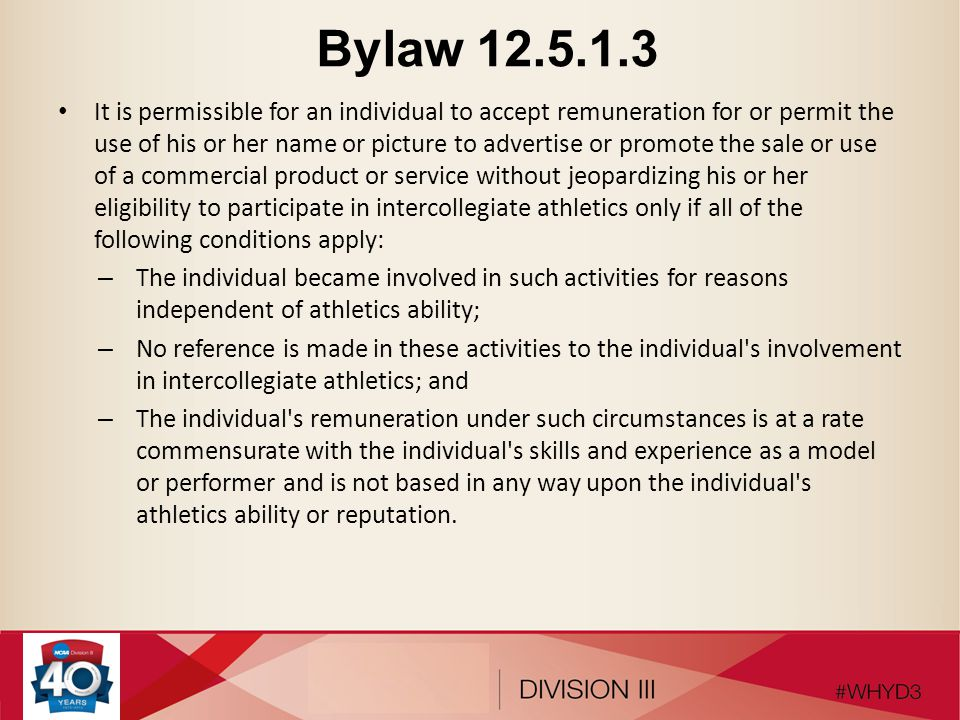 Bylaw 12.5.1.3 It is permissible for an individual to accept remuneration for or permit the use of his or her name or picture to advertise or promote