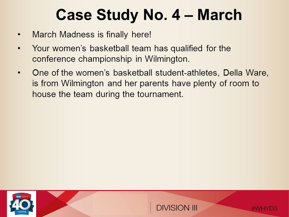 Case Study No. 4 – March March Madness is finally here! Your women's basketball team has qualified for the conference championship in Wilmington. One