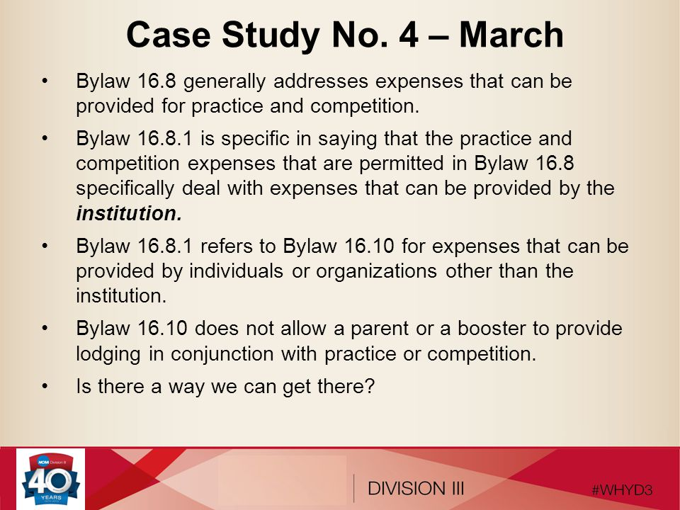 Case Study No. 4 – March Bylaw 16.8 generally addresses expenses that can be provided for practice and competition. Bylaw 16.8.1 is specific in saying