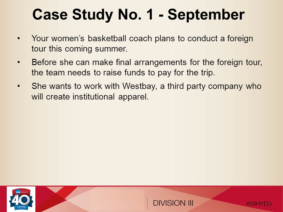 Case Study No. 1 - September Your women's basketball coach plans to conduct a foreign tour this coming summer. Before she can make final arrangements