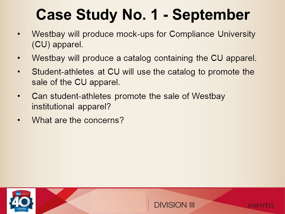 Case Study No. 1 - September Westbay will produce mock-ups for Compliance University (CU) apparel. Westbay will produce a catalog containing the CU ap
